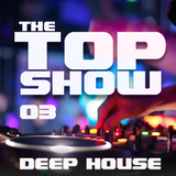 The Top Show - 03 - Deep House Session - Beautiful melodic house mix