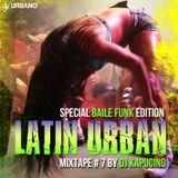 Dj Kapucino - Latin Urban Mixtape #7 (Baile Funk edition)