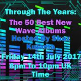 Through The Years - The Top 50 New Wave Albums - 14th July 2017