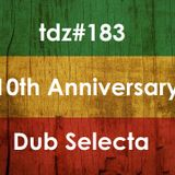 TDZ#183... 10th Year Dub Selecta.....