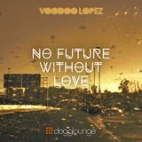 VOODOO LOPEZ: NO FUTURE WITHOUT LOVE