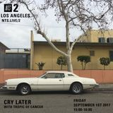 Cry Later w/ Tropic of Cancer - 1st September 2017