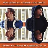 SpectraSoul - Missin' Like Candy (Parallax Tribute Mix Session Vol. 17)