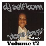 "DOPE DAYS ""LIVE MIX"" Volume #7"