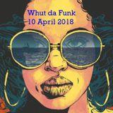 DJ SayWhut?! - Whut Da Funk 10 Apr 2018