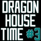 Dragon House Time #3