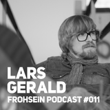 FROHSEiN Podcast #011 / Lars Gerald / Deep is in the House Vol.3