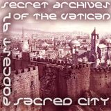 Sacred City - Secret Archives of the Vatican Podcast 92