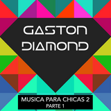 Musica para chicas 2 - Gaston Diamond - Parte 1