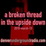 """a broken thread, ep37a """"a broken thread in the upside down"""" filling-in for Autumn, March 13, 2018"""