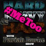 Hard, Heavy & Hair with Pariah Burke Show   155   Strong Ladies' Night, MeToo, F Weinstein