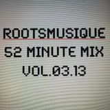 Rootsmusique's 52 Minute Mix. Vol.03.13