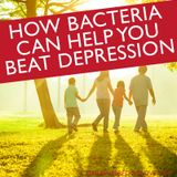 How Bacteria Can Help You Beat Depression