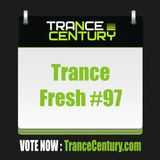 Trance Century Radio - #TranceFresh 97