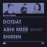 Wild City Presents Dotdat, Abhi Meer, and Shireen - Live from Auro