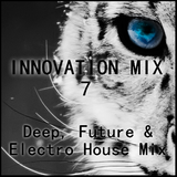 Innovation Mix -  Deep, Future & Electro House Mix [Radio 7 FM in Mixstation]