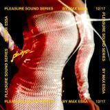 PLEASURE SOUND SERIES #05: Max Essa