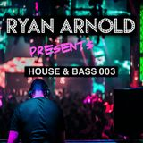 RYAN ARNOLD PRESENTS | HOUSE & BASS 003 | TWEET ME @RYANARNOLDUK