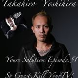 Takahiro Yoshihira. present Your Solution.Episode.No51. Guest.Kill Your TV!