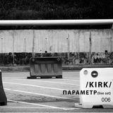 Kirk - Параметр 006 (live set).