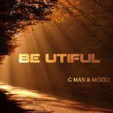 BE UTIFUL  by G MAN & MOZEZ