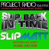 Slipmatt's Slip Back In Time Show on Project Radio 07-12-11 (Special guest Mark Archer)