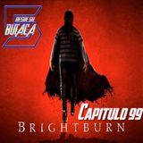Capitulo 99: BRIGHTBURN