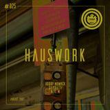 Hauswork #025 (August 2017) - Hosted by Bobby Mowack, Galbraith & Neil M