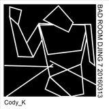 Cody K - Bad Room Djing 007 20160313