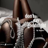 don't say goodnight by feyorz