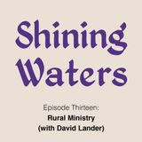 Shining Waters #13 - Rural Ministry (w/ David Lander)