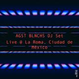 AGST BLNCHS DJ SET LIVE @ LA ROMA, CIUDAD DE MEXICO 15/09/16