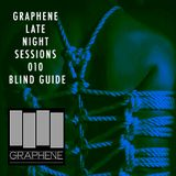 Graphene Late Night Sessions 010 BLIND GUIDE aka CHICAGO9
