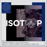 Isotoop Radio w/ Van Anh & Vand - 2nd March 2018