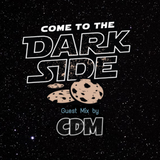 COME TO THE DARK SIDE - Podcast 002 - Guest Mix by CDM