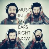 Music In My Ears Right Now