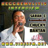 Chucky Bantan Interview with Sarah C, Reggaemylitis Show, Vibes FM