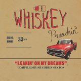 Whiskey Preachin - Leanin On My Dream