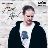 DMS MINI MIX WEEK #309 DJ MATT ROYAL