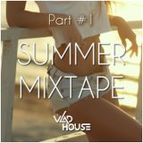 ★ Summer Mixtape (July 2015 - House Music) (Part #1) Mixed By Vlad House ★
