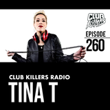 Club Killers Radio #260 - Tina T