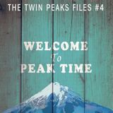 The Twin Peaks Files #4 — Welcome to Peak Time
