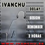 IVANCHU DJ - SESSION REMEMBER 2 HORAS