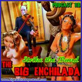 BIG ENCHILADA 118: Strike Up the Band