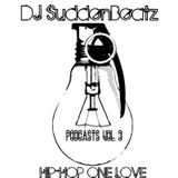 DJ SUDDENBEATZ - HIP HOP ONE LOVE PODCAST VOL.3