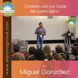 """""""Contacto con los Guías del cuarto plano"""" por Miguel González"""