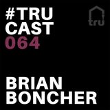 TRUcast 064 - Brian Boncher