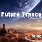 Future Trance Vol.2 by aHao @ 2016.May