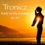 Tronicz - Early in the evening mix #2