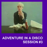 ADVENTURES IN A DISCO - SESSION #3